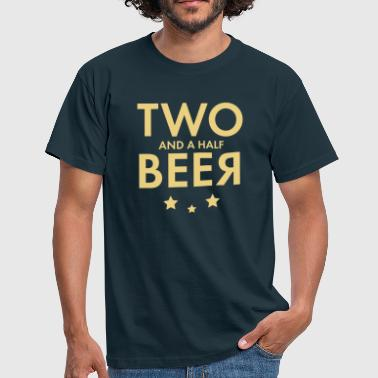27 Two and a half Beer 1c - Männer T-Shirt
