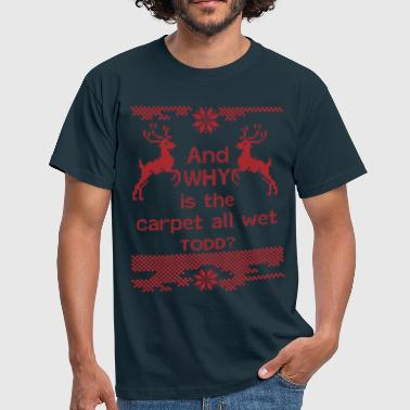 And WHY is the carpet all wet TODD? - Men's T-Shirt