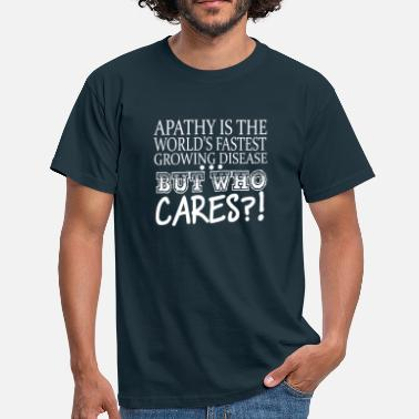 Apathy Apathy Is The World's Fastest Growing - Men's T-Shirt