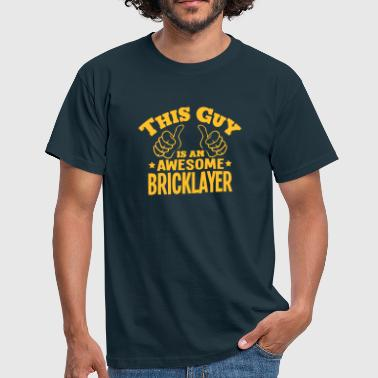 this guy is an awesome bricklayer - Men's T-Shirt