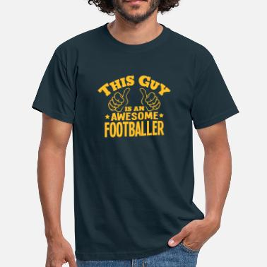 Awesome Footballer this guy is an awesome footballer - Men's T-Shirt