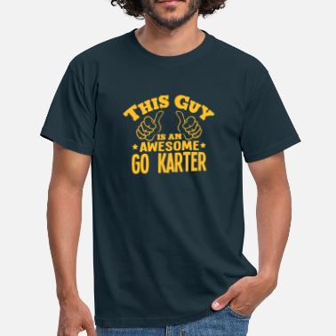 Karter this guy is an awesome go karter - Men's T-Shirt