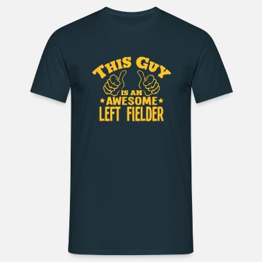 Fielder this guy is an awesome left fielder - Men's T-Shirt