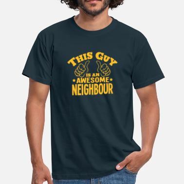 Neighbours this guy is an awesome neighbour - Men's T-Shirt