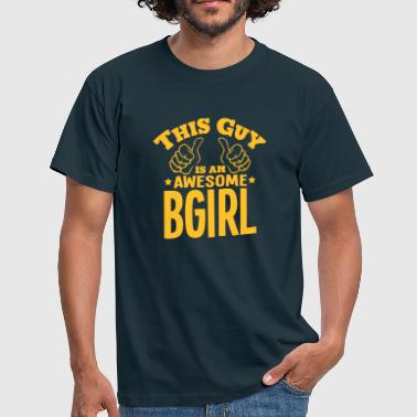 this guy is an awesome bgirl - Men's T-Shirt