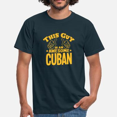 Cuban this guy is an awesome cuban - T-shirt Homme
