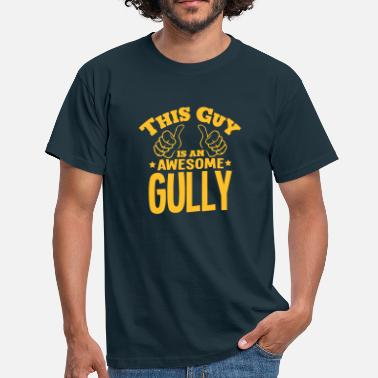 Gully this guy is an awesome gully - Men's T-Shirt