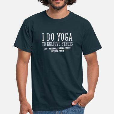 Yoga I Do Yoga To Relieve Stress... - Mannen T-shirt