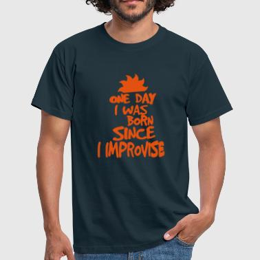 one day was born since improvise quote 1 - Men's T-Shirt