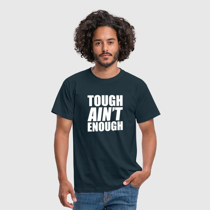 Tough Ain't Enough - Männer T-Shirt