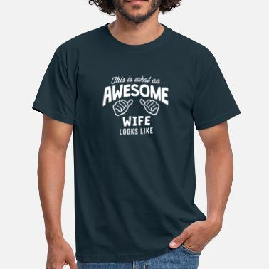 Awesome Wife Looks Like this is what an awesome wife looks like - Men's T-Shirt