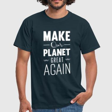 make our planet great again - Koszulka męska