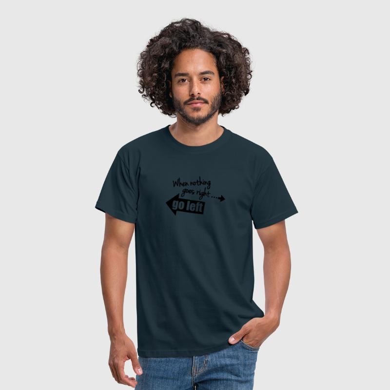 When Nothing Goes Right Go Left - Camiseta hombre