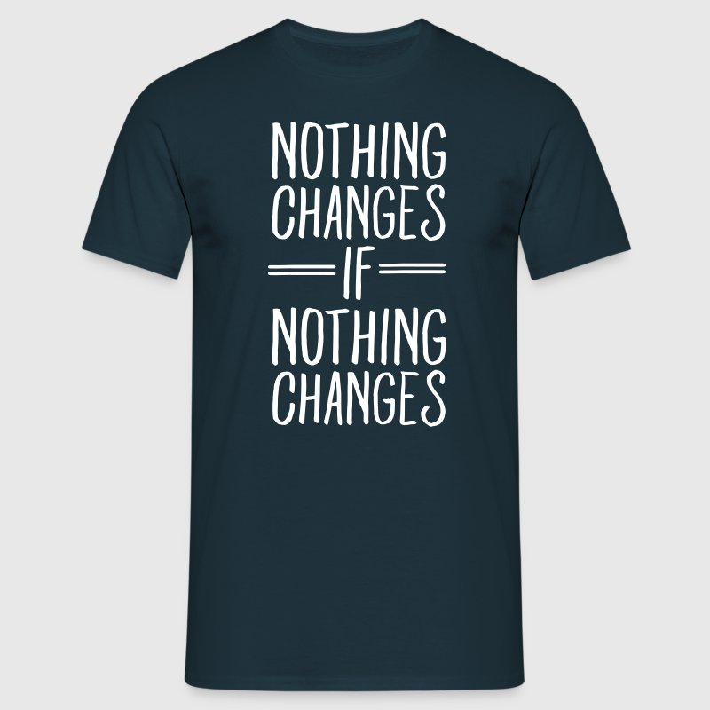 Nothing Changes If Nothing Changes - Men's T-Shirt
