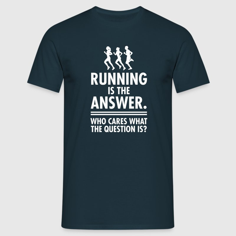 Running Is The Answer. Who Cares What The Question - Männer T-Shirt