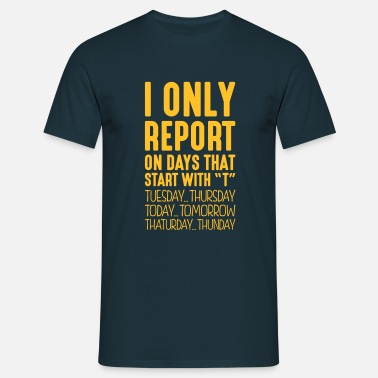 Reporter i only report on days that end in t - T-shirt Homme