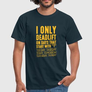 Deadpool i only deadlift on days that end in t - Men's T-Shirt