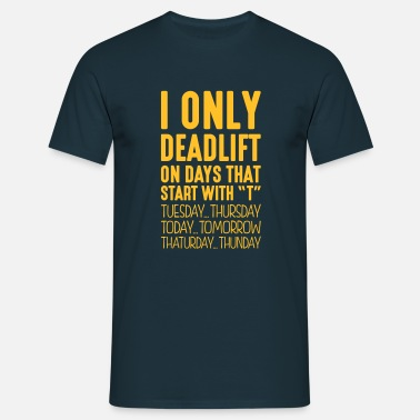 Deadlifting i only deadlift on days that end in t - Men's T-Shirt