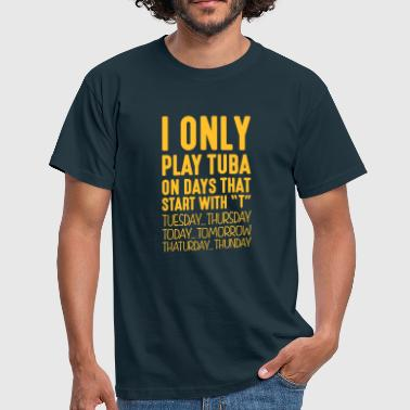 Tuba i only play tuba on days that end in t - T-shirt Homme