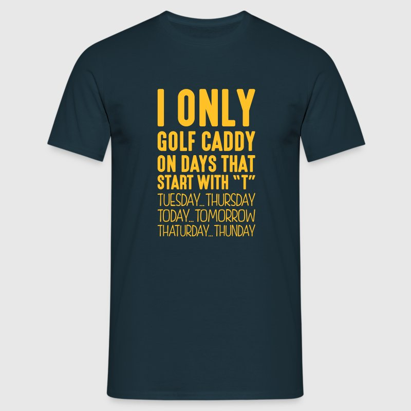 i only golf caddy on days that end in t - Men's T-Shirt