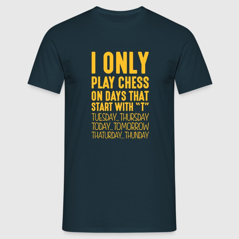 i only play chess on days that end in t - Men's T-Shirt