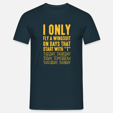 Wingsuit Flying I only fly a wingsuit on days that start with T - Men's T-Shirt