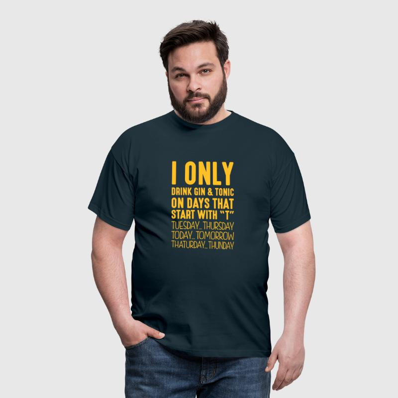 I only drink gin  tonic on days that start - Men's T-Shirt