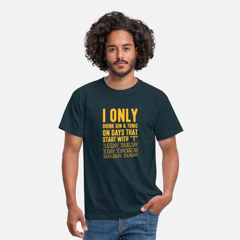 Gin T-Shirts - I only drink gin  tonic on days that start - Men's T-Shirt navy