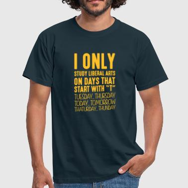 I only study liberal arts on days that start - Men's T-Shirt