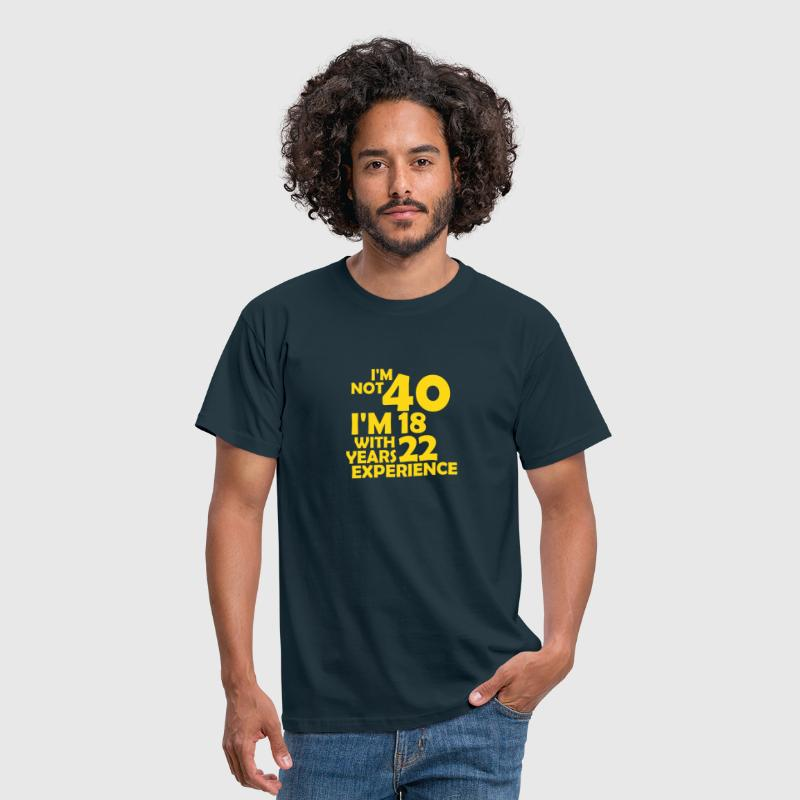 I'm not 40 - i'm 18 with 22 years experience - Mannen T-shirt