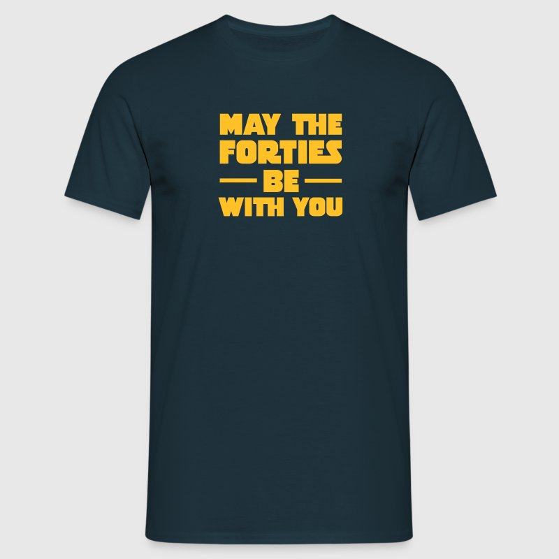 May The Forties Be With You - Mannen T-shirt