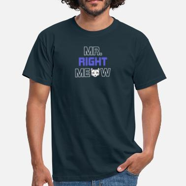 Mr Right Mr Right MEOW - Mannen T-shirt