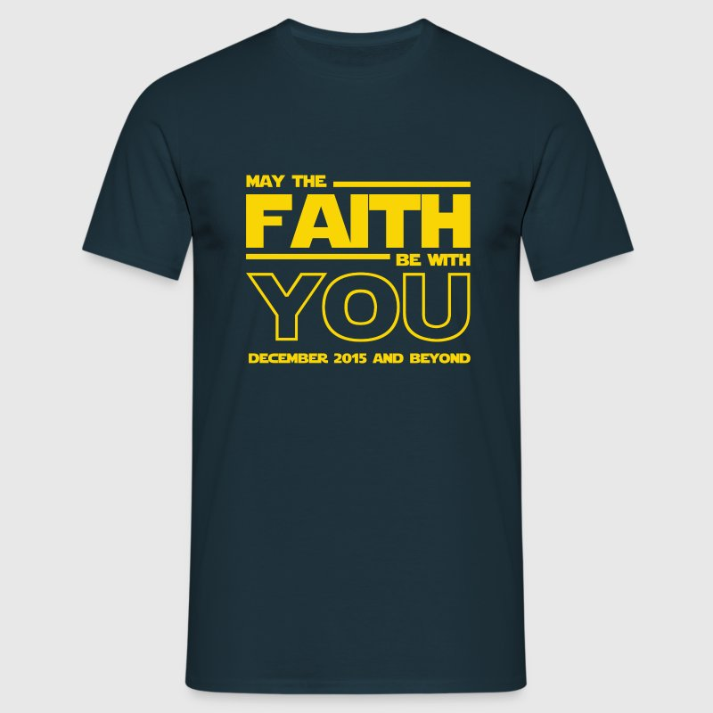 May The Faith Be With You - Men's T-Shirt