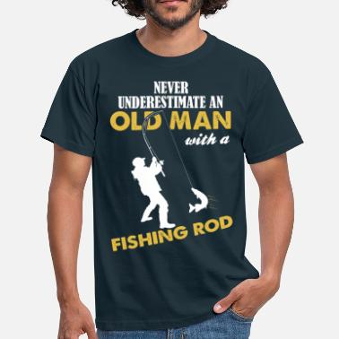 Never Underestimate An Old Man Never Underestimate An Old Man With A Fishing Rod - Men's T-Shirt