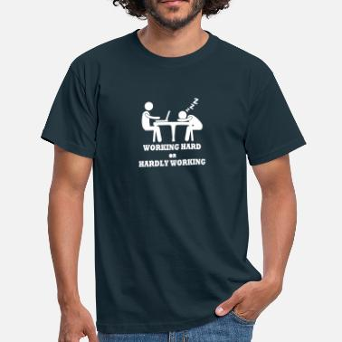 Working Working Hard or Hardly Working - Männer T-Shirt