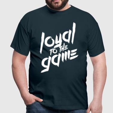 Loyal to the Game - Männer T-Shirt