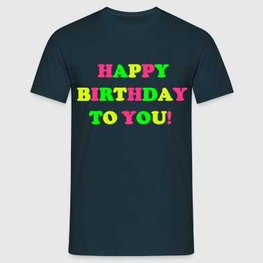 Happy Birthday To You Statement Geburtstag Fun Ego - T-shirt Homme