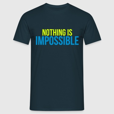 nothing is impossible - Mannen T-shirt