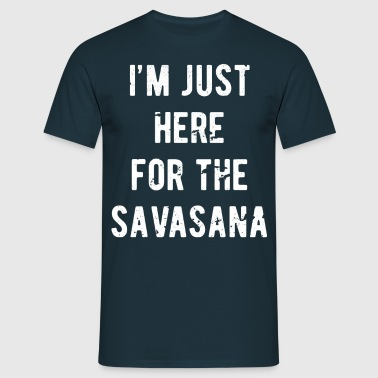 I'm just here for the savasana Yoga T Shirt - Men's T-Shirt
