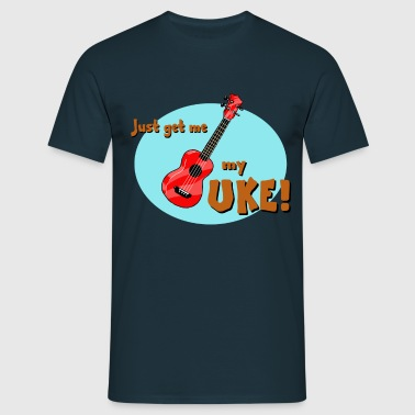 Just Get Me My Uke! - Men's T-Shirt