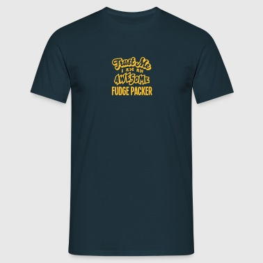 fudge packer trust me i am an awesome - Men's T-Shirt