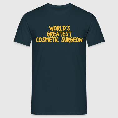 worlds greatest cosmetic surgeon - Men's T-Shirt