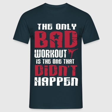 there is just one bad workout - Mannen T-shirt