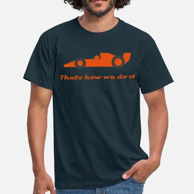 F1 That's how we do it - 2 - Mannen T-shirt