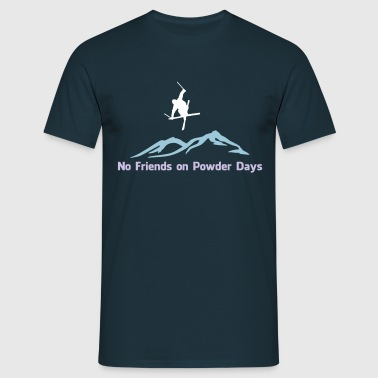 No. friends on Powder days - Men's T-Shirt