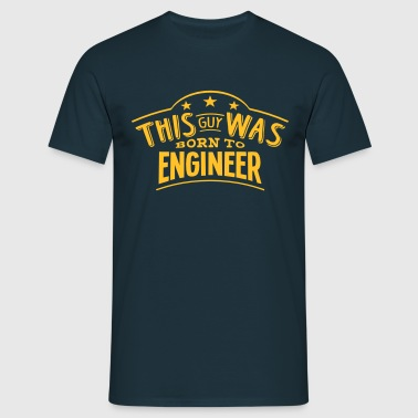 this guy was born to engineer - Men's T-Shirt