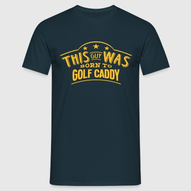 this guy was born to golf caddy - Men's T-Shirt