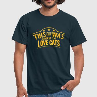 this guy was born to love cats - Men's T-Shirt