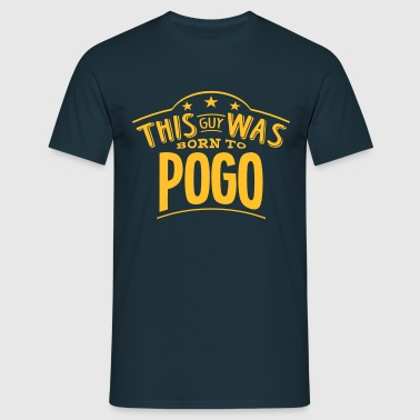 this guy was born to pogo - T-shirt Homme