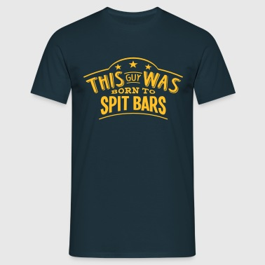 this guy was born to spit bars - Men's T-Shirt
